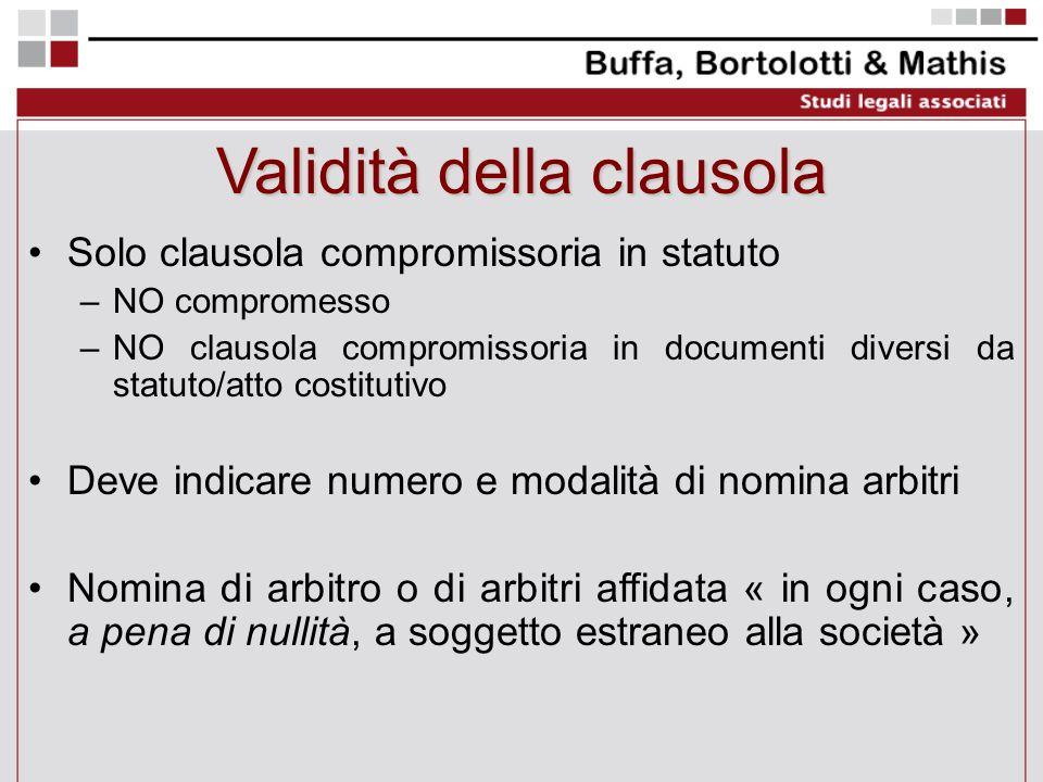 Validità della clausola Solo clausola compromissoria in statuto –NO compromesso –NO clausola compromissoria in documenti diversi da statuto/atto costi