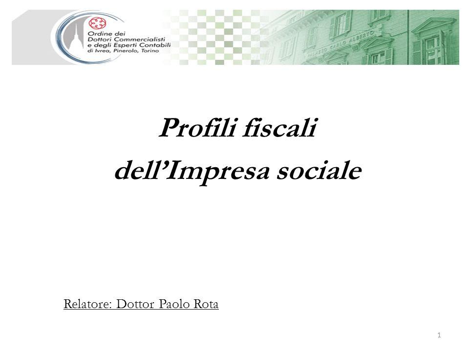 Profili fiscali dellImpresa sociale 1 Relatore: Dottor Paolo Rota