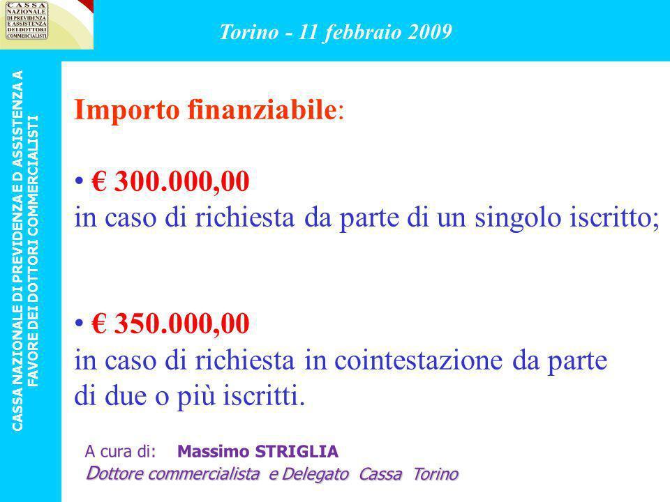 PER L ACQUISTO limporto finanziabile non potrà superare il limite: dell80% del valore cauzionale di perizia dell immobile Torino - 11 febbraio 2009 CASSA NAZIONALE DI PREVIDENZA E D ASSISTENZA A FAVORE DEI DOTTORI COMMERCIALISTI A cura di: Massimo STRIGLIA D ottore commercialista e Delegato Cassa Torino
