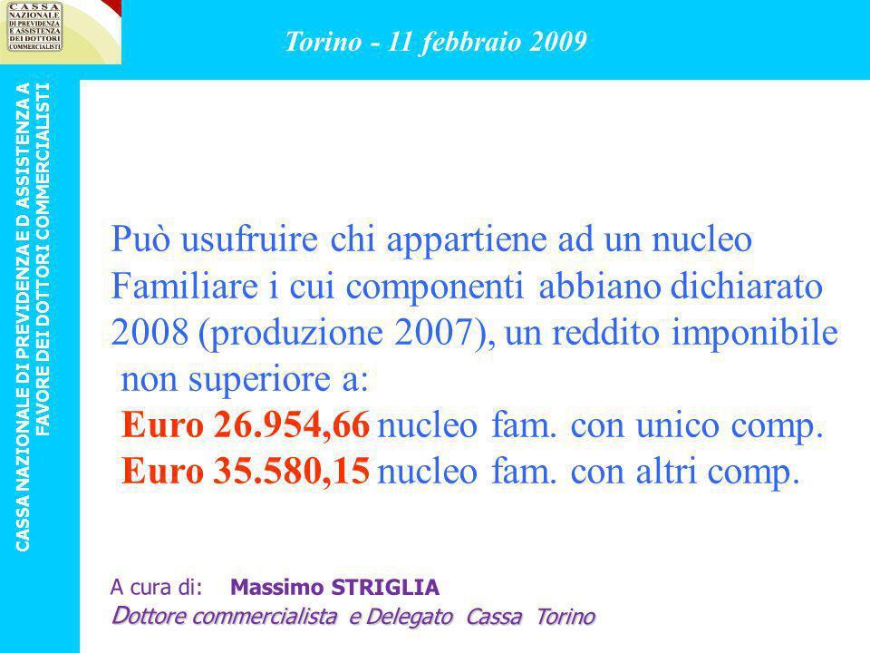 GRADUATORIA CRITERIO DI PRECEDENZA INVERSAMENTE PROPORZIONALE AL REDDITO COMPLESSIVO, A PARITA DI REDDITO LA PIU ALTA VOTAZIONE Torino - 11 febbraio 2009 CASSA NAZIONALE DI PREVIDENZA E D ASSISTENZA A FAVORE DEI DOTTORI COMMERCIALISTI A cura di: Massimo STRIGLIA D ottore commercialista e Delegato Cassa Torino