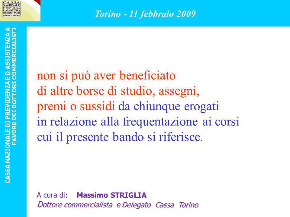 GRADUATORIA CRITERIO DI PRECEDENZA INVERSAMENTE PROPORZIONALE AL REDDITO COMPLESSIVO, A PARITA DI REDDITO LA PIU ALTA SPESA Torino - 11 febbraio 2009 CASSA NAZIONALE DI PREVIDENZA E D ASSISTENZA A FAVORE DEI DOTTORI COMMERCIALISTI A cura di: Massimo STRIGLIA D ottore commercialista e Delegato Cassa Torino