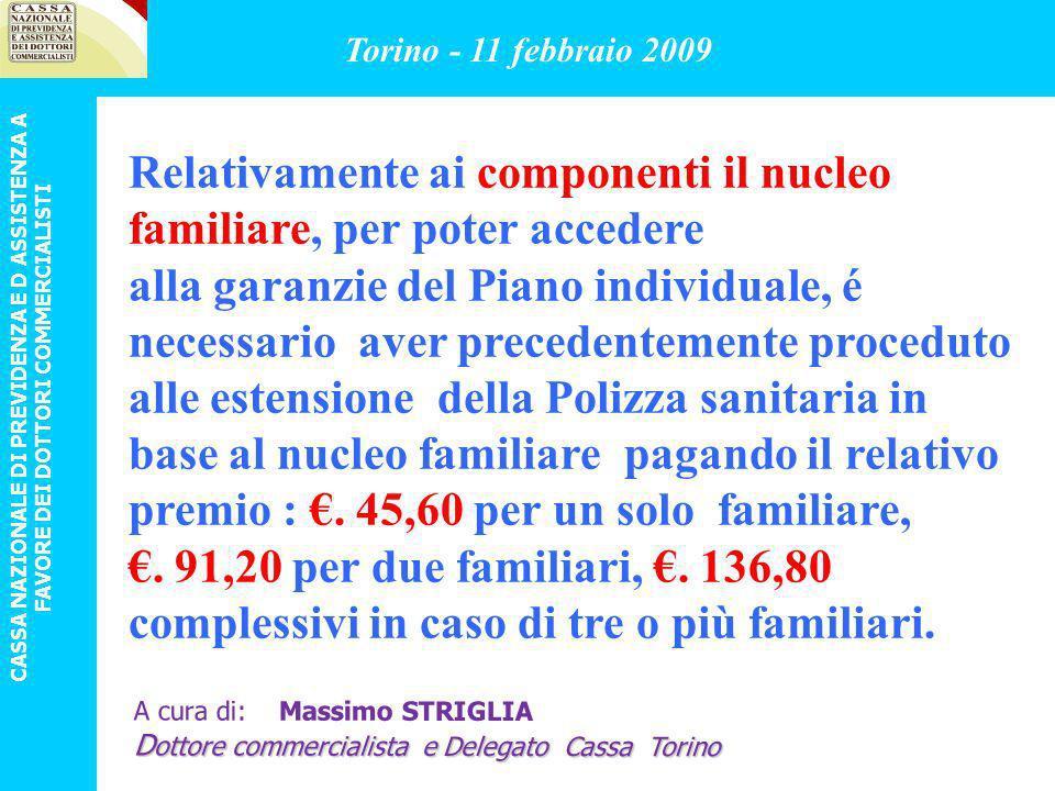 MUTUO IPOTECARIO A FAVORE DEGLI ISCRITTI ALLA CASSA NAZIONALE DI PREVIDENZA E ASSISTENZA DEI DOTTORI COMMERCIALISTI CONVENZIONE CON BANCA POPOLARE DI SONDRIO Torino - 11 febbraio 2009 CASSA NAZIONALE DI PREVIDENZA E D ASSISTENZA A FAVORE DEI DOTTORI COMMERCIALISTI A cura di: Massimo STRIGLIA D ottore commercialista e Delegato Cassa Torino