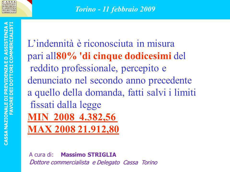 Per i casi di aborto spontaneo o terapeutico verificatosi non prima del terzo mese di gravidanza I limiti sono ridotti a 1/5 Torino - 11 febbraio 2009 CASSA NAZIONALE DI PREVIDENZA E D ASSISTENZA A FAVORE DEI DOTTORI COMMERCIALISTI A cura di: Massimo STRIGLIA D ottore commercialista e Delegato Cassa Torino