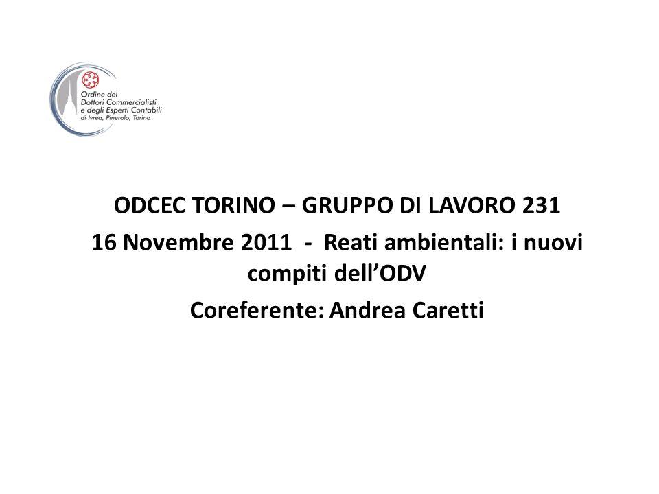 ODCEC TORINO – GRUPPO DI LAVORO 231 16 Novembre 2011 - Reati ambientali: i nuovi compiti dellODV Coreferente: Andrea Caretti