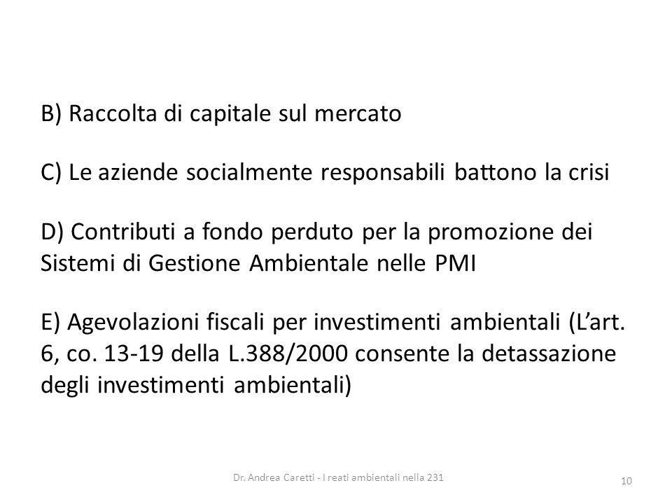 B) Raccolta di capitale sul mercato C) Le aziende socialmente responsabili battono la crisi D) Contributi a fondo perduto per la promozione dei Sistem