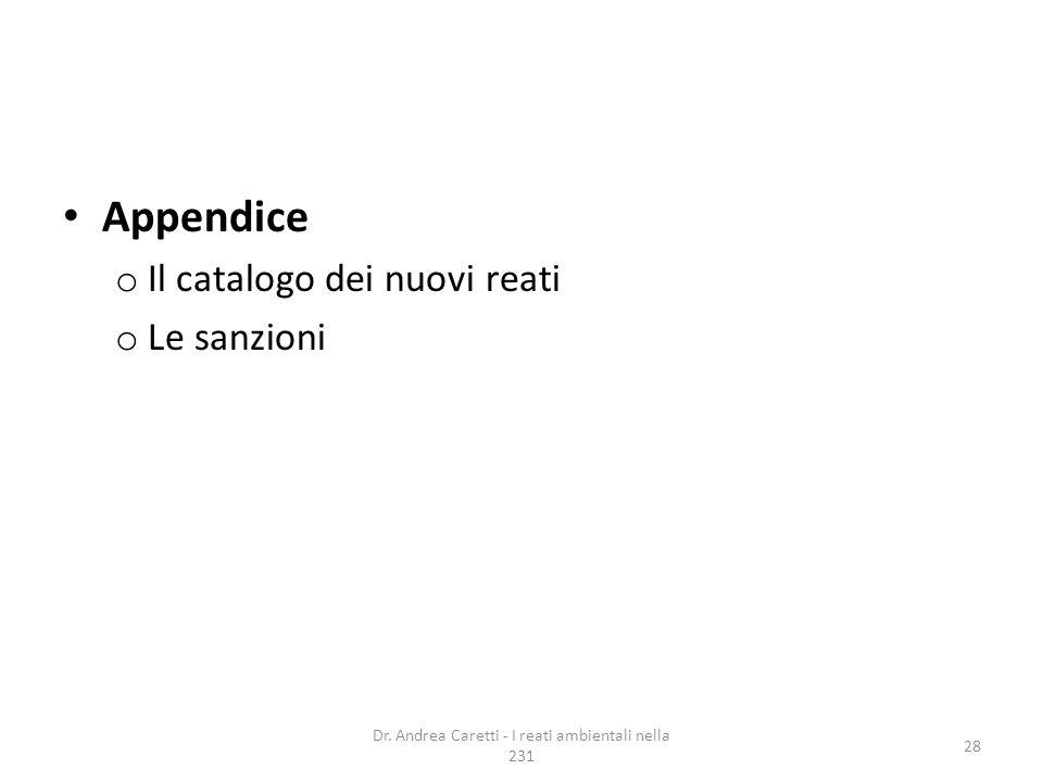 Appendice o Il catalogo dei nuovi reati o Le sanzioni Dr. Andrea Caretti - I reati ambientali nella 231 28