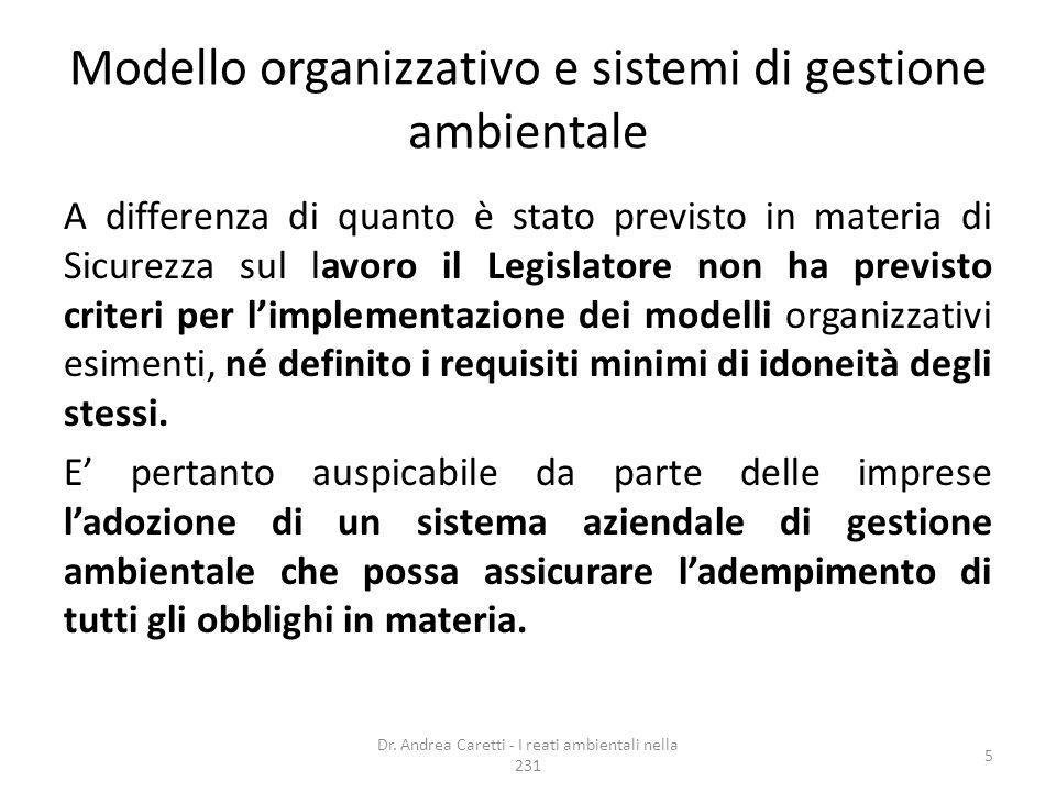 Modello organizzativo e sistemi di gestione ambientale A differenza di quanto è stato previsto in materia di Sicurezza sul lavoro il Legislatore non h