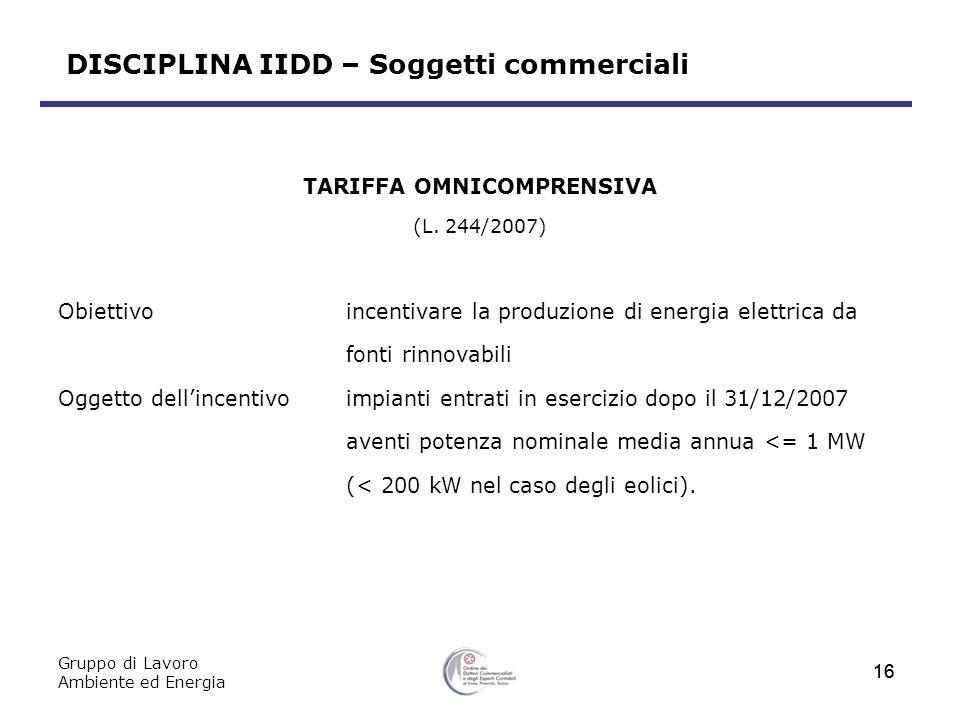 Gruppo di Lavoro Ambiente ed Energia 16 DISCIPLINA IIDD – Soggetti commerciali TARIFFA OMNICOMPRENSIVA (L.