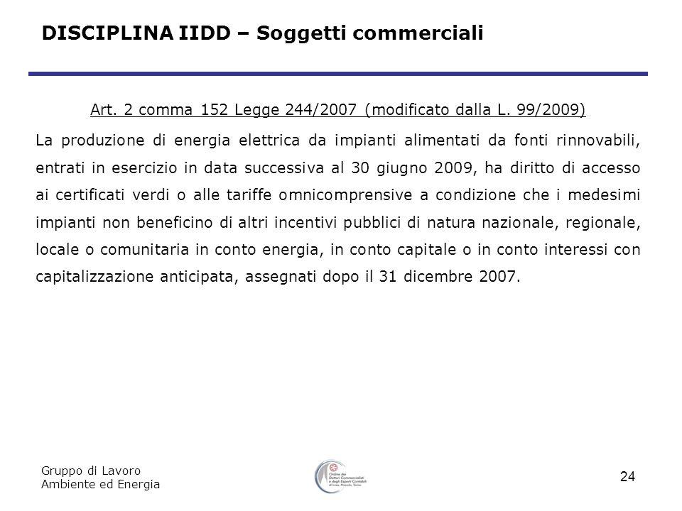 Art. 2 comma 152 Legge 244/2007 (modificato dalla L. 99/2009) La produzione di energia elettrica da impianti alimentati da fonti rinnovabili, entrati