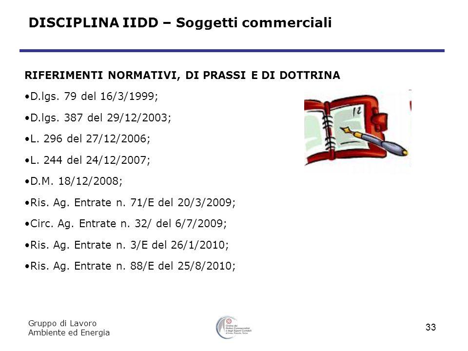 DISCIPLINA IIDD – Soggetti commerciali Gruppo di Lavoro Ambiente ed Energia 33 RIFERIMENTI NORMATIVI, DI PRASSI E DI DOTTRINA D.lgs.