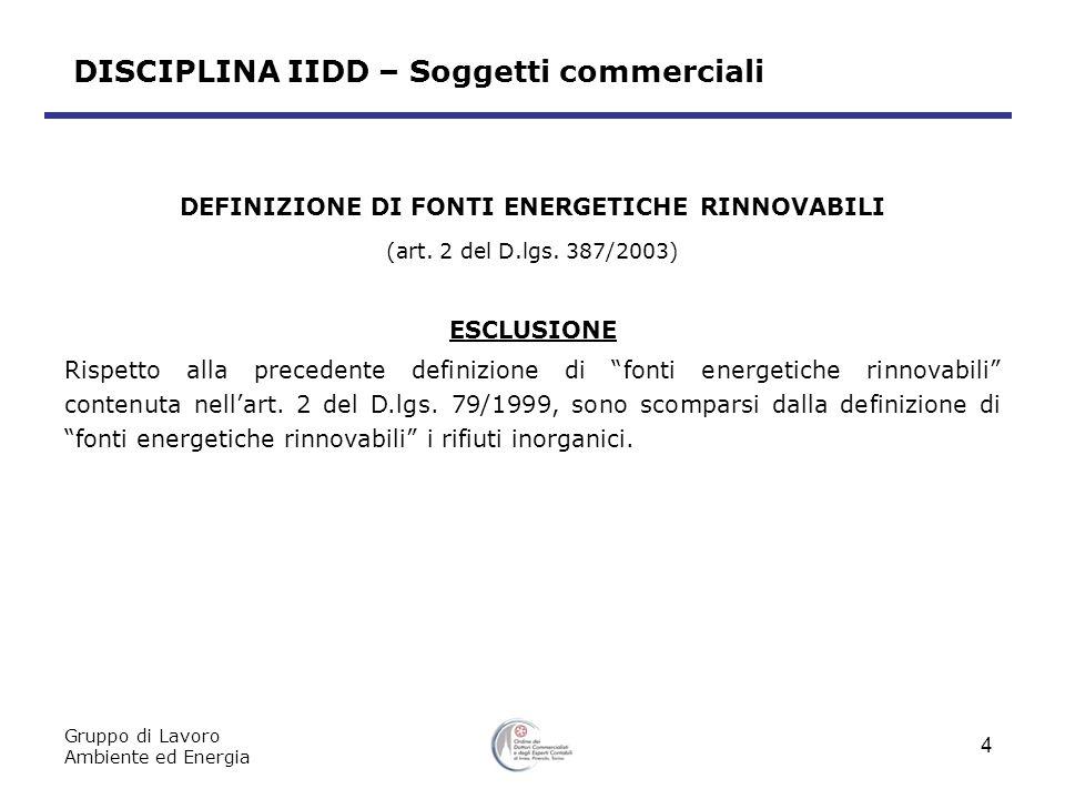 DISCIPLINA IIDD – Soggetti commerciali Gruppo di Lavoro Ambiente ed Energia 4 DEFINIZIONE DI FONTI ENERGETICHE RINNOVABILI (art.