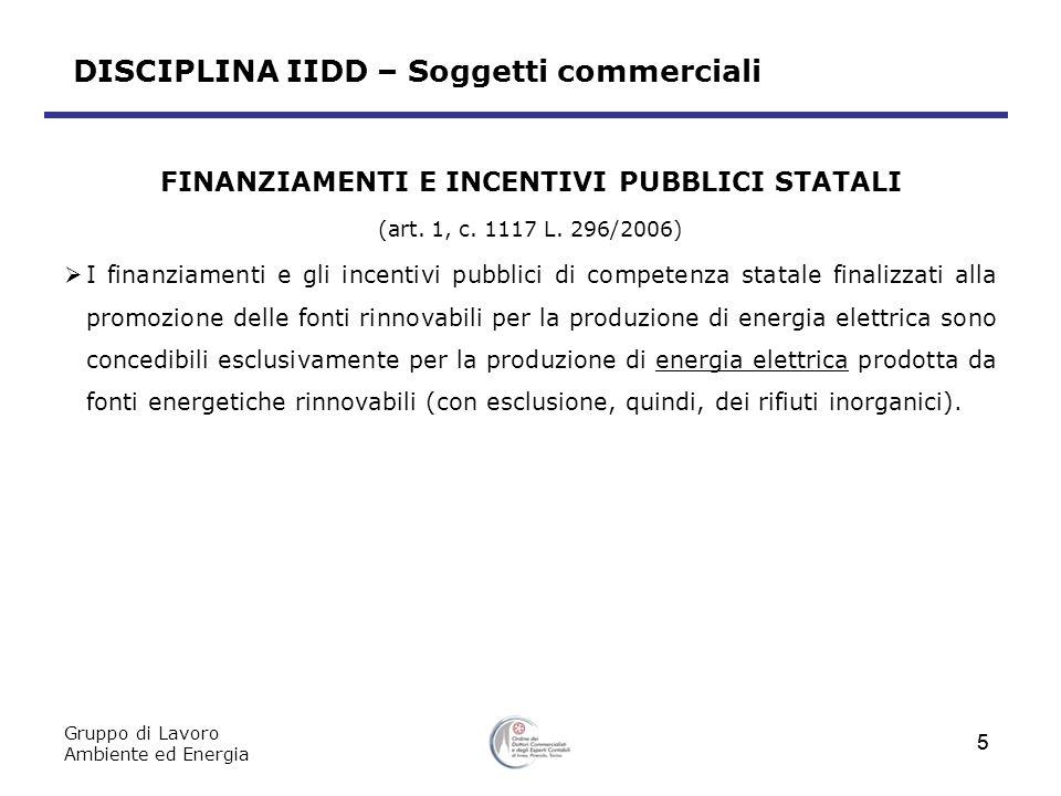 Gruppo di Lavoro Ambiente ed Energia 5 DISCIPLINA IIDD – Soggetti commerciali FINANZIAMENTI E INCENTIVI PUBBLICI STATALI (art.