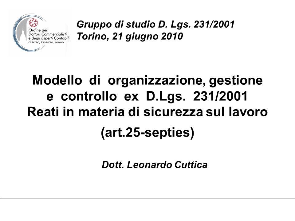 Modello di organizzazione, gestione e controllo ex D.Lgs. 231/2001 Reati in materia di sicurezza sul lavoro (art.25-septies) Gruppo di studio D. Lgs.