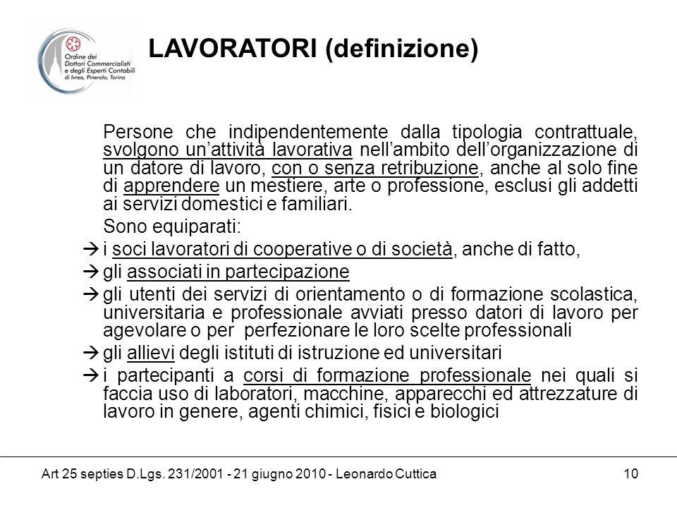 Art 25 septies D.Lgs. 231/2001 - 21 giugno 2010 - Leonardo Cuttica 10 Persone che indipendentemente dalla tipologia contrattuale, svolgono unattività