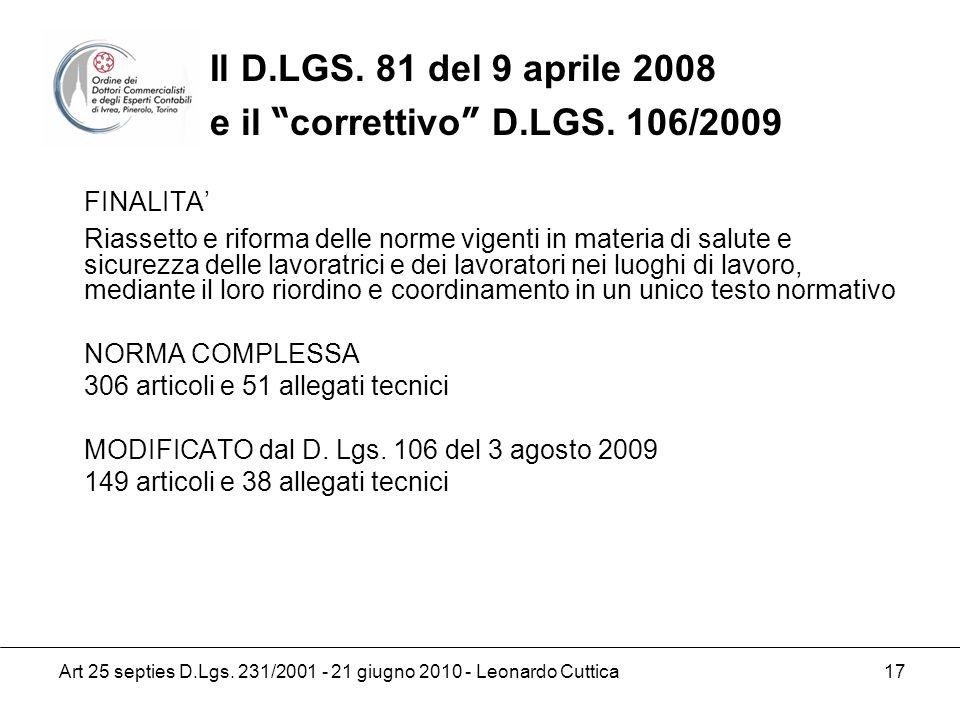 Art 25 septies D.Lgs. 231/2001 - 21 giugno 2010 - Leonardo Cuttica 17 FINALITA Riassetto e riforma delle norme vigenti in materia di salute e sicurezz