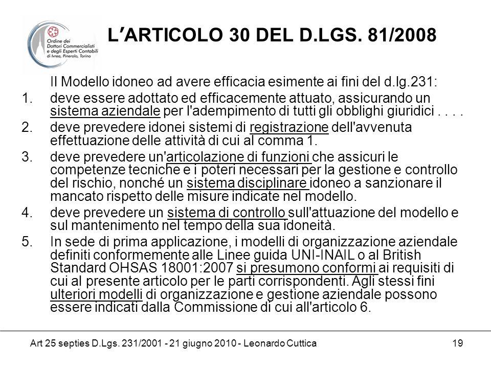 Art 25 septies D.Lgs. 231/2001 - 21 giugno 2010 - Leonardo Cuttica 19 Il Modello idoneo ad avere efficacia esimente ai fini del d.lg.231: 1.deve esser