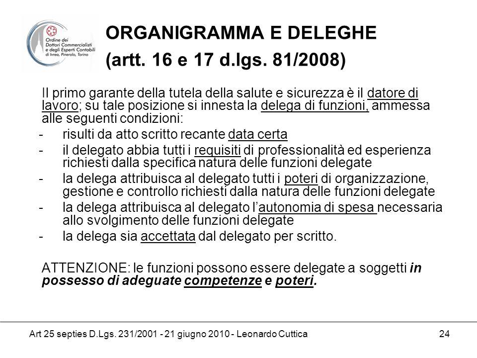 Art 25 septies D.Lgs. 231/2001 - 21 giugno 2010 - Leonardo Cuttica 24 Il primo garante della tutela della salute e sicurezza è il datore di lavoro; su