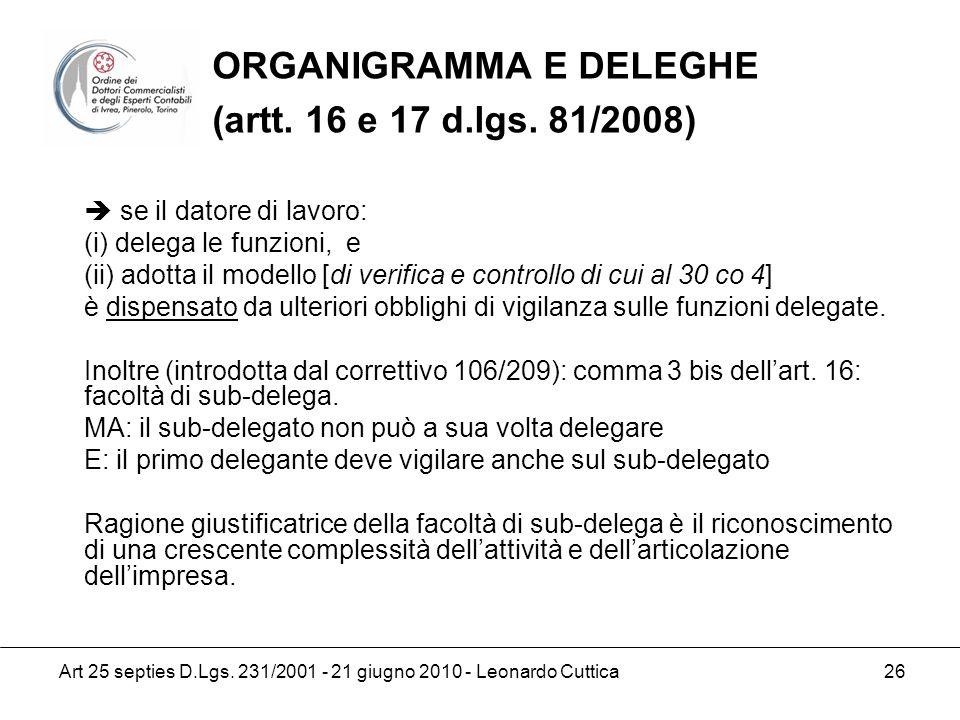 Art 25 septies D.Lgs. 231/2001 - 21 giugno 2010 - Leonardo Cuttica 26 se il datore di lavoro: (i) delega le funzioni, e (ii) adotta il modello [di ver