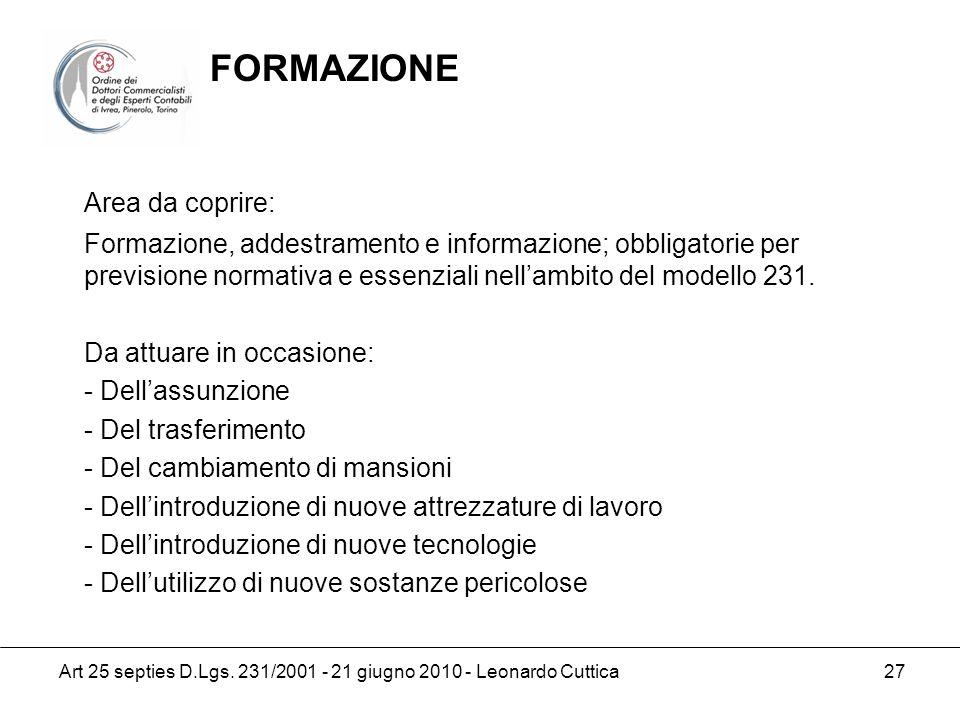 Art 25 septies D.Lgs. 231/2001 - 21 giugno 2010 - Leonardo Cuttica 27 Area da coprire: Formazione, addestramento e informazione; obbligatorie per prev