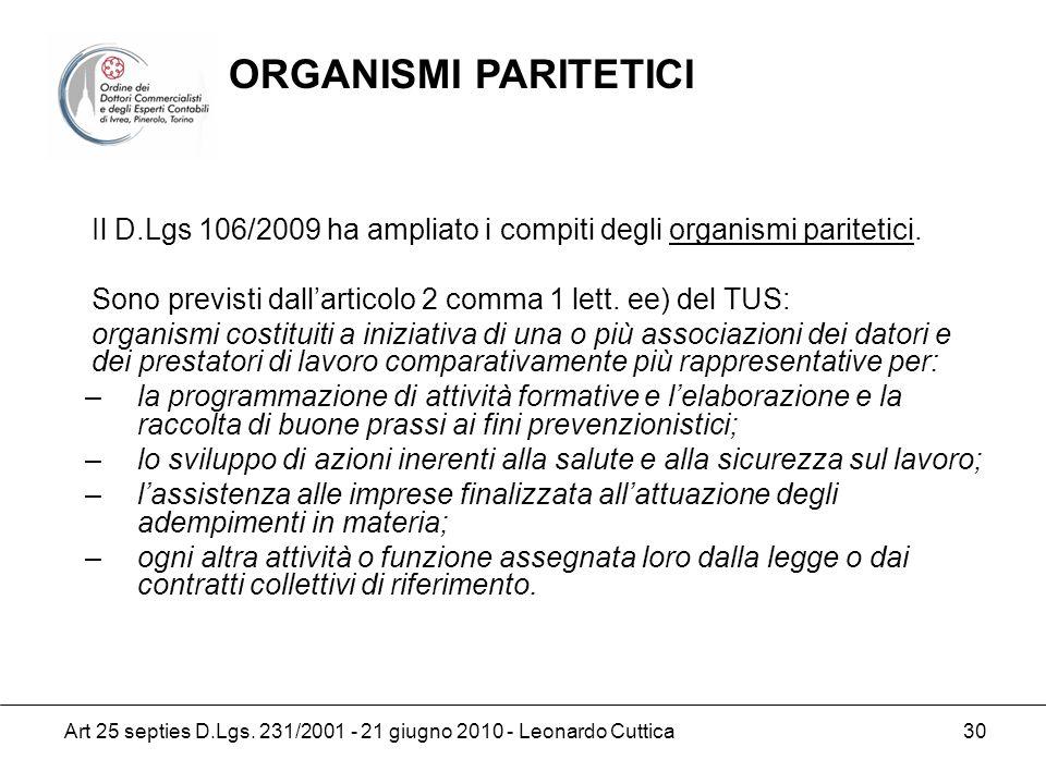 Art 25 septies D.Lgs. 231/2001 - 21 giugno 2010 - Leonardo Cuttica 30 Il D.Lgs 106/2009 ha ampliato i compiti degli organismi paritetici. Sono previst