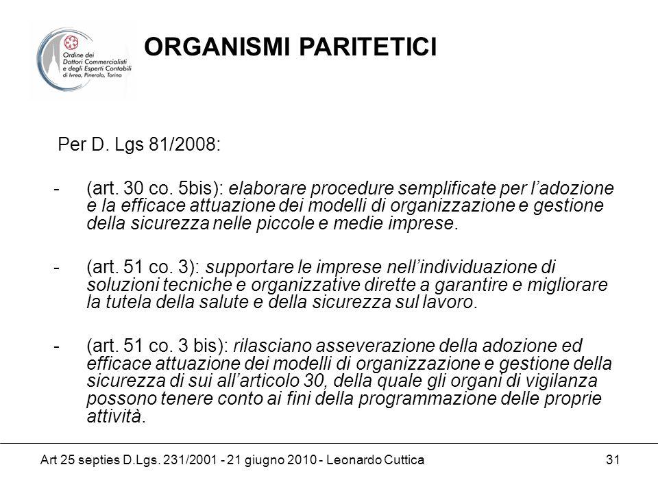 Art 25 septies D.Lgs. 231/2001 - 21 giugno 2010 - Leonardo Cuttica 31 Per D. Lgs 81/2008: -(art. 30 co. 5bis): elaborare procedure semplificate per la