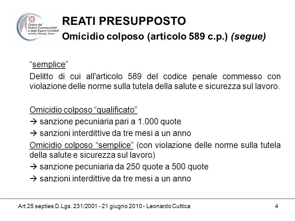 Art 25 septies D.Lgs. 231/2001 - 21 giugno 2010 - Leonardo Cuttica 4 semplice Delitto di cui all'articolo 589 del codice penale commesso con violazion