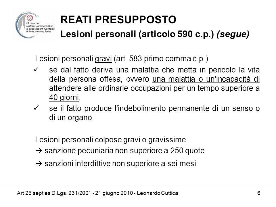 Art 25 septies D.Lgs. 231/2001 - 21 giugno 2010 - Leonardo Cuttica 6 Lesioni personali gravi (art. 583 primo comma c.p.) se dal fatto deriva una malat