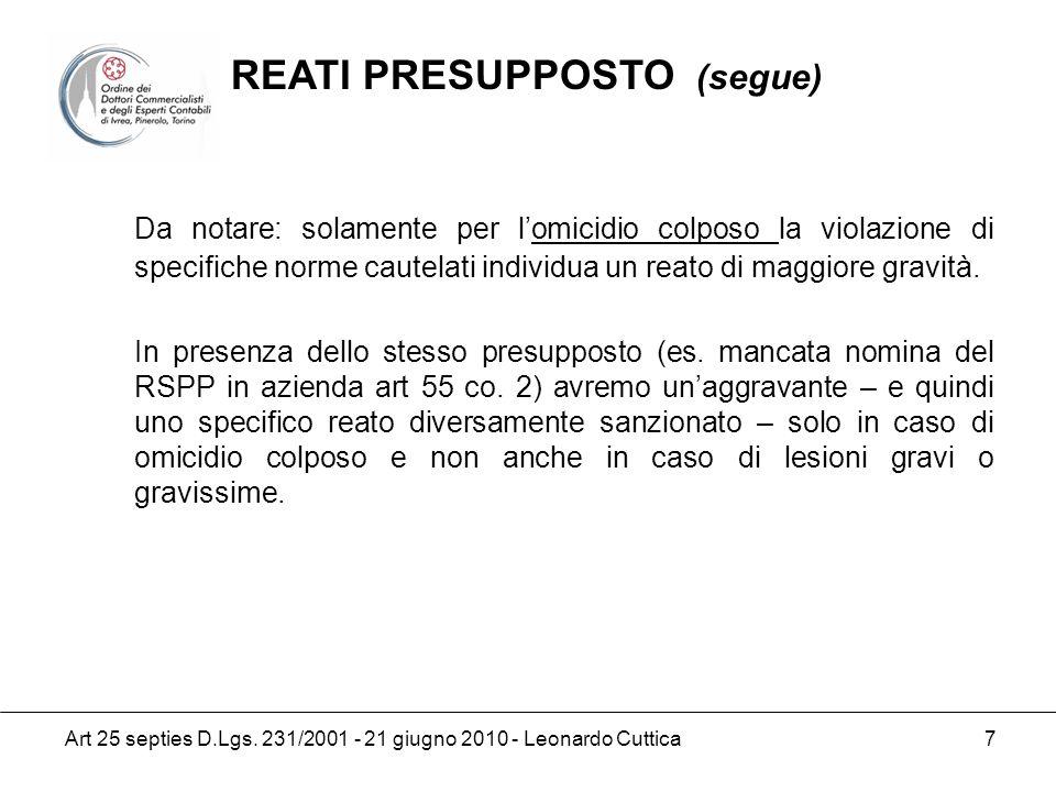 Art 25 septies D.Lgs. 231/2001 - 21 giugno 2010 - Leonardo Cuttica 7 Da notare: solamente per lomicidio colposo la violazione di specifiche norme caut