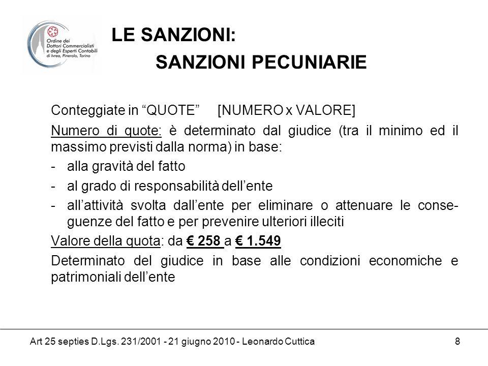 Art 25 septies D.Lgs. 231/2001 - 21 giugno 2010 - Leonardo Cuttica 8 Conteggiate in QUOTE [NUMERO x VALORE] Numero di quote: è determinato dal giudice