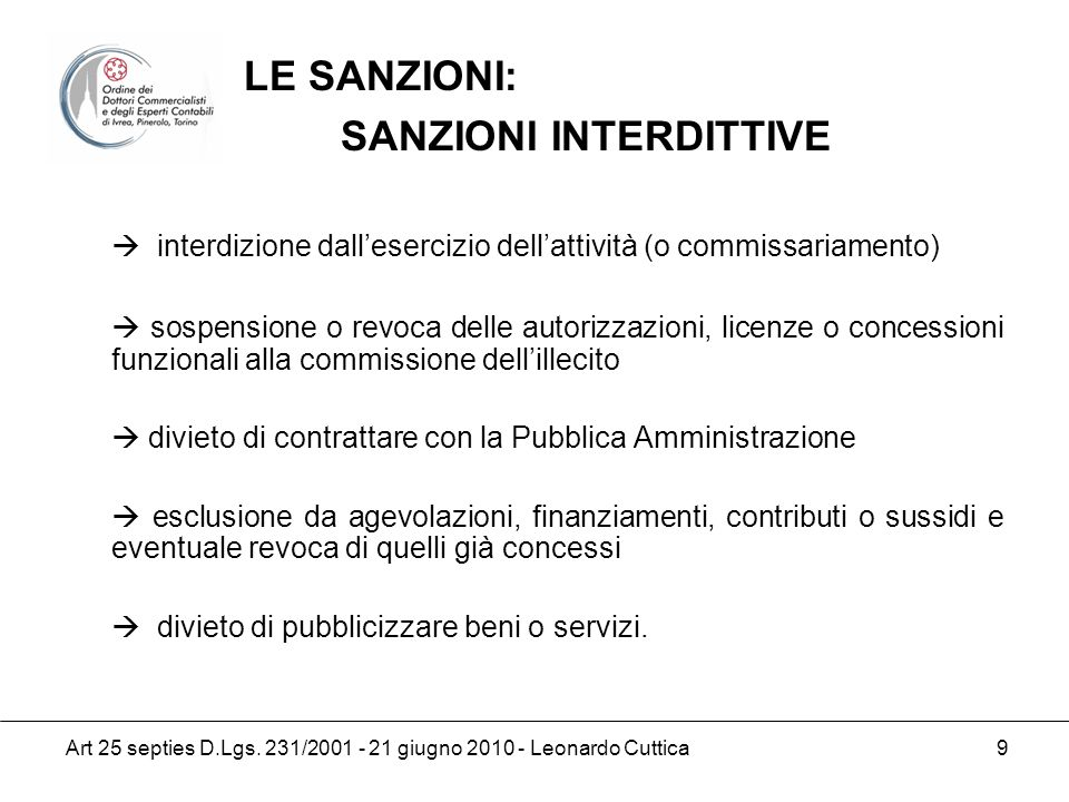 Art 25 septies D.Lgs. 231/2001 - 21 giugno 2010 - Leonardo Cuttica 9 interdizione dallesercizio dellattività (o commissariamento) sospensione o revoca