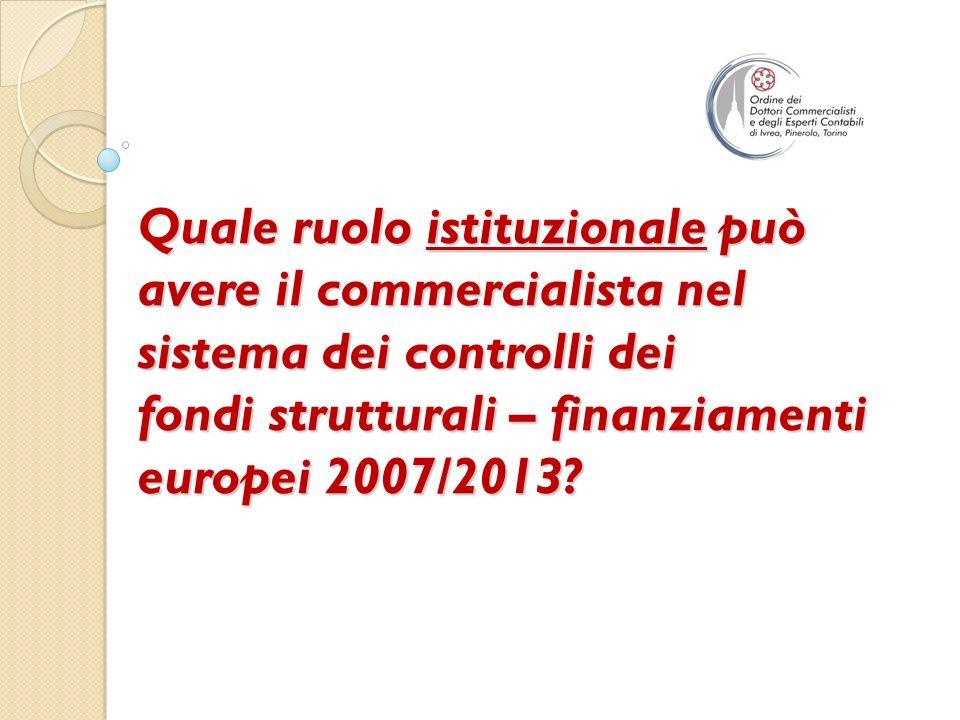 Quale ruolo istituzionale può avere il commercialista nel sistema dei controlli dei fondi strutturali – finanziamenti europei 2007/2013?