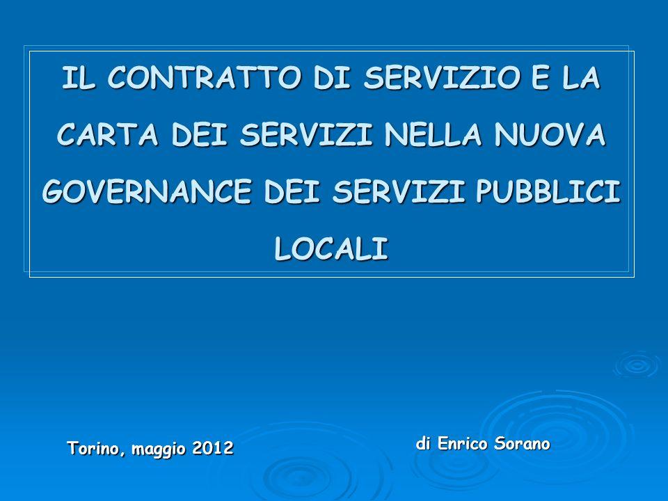 IL CONTRATTO DI SERVIZIO E LA CARTA DEI SERVIZI NELLA NUOVA GOVERNANCE DEI SERVIZI PUBBLICI LOCALI Torino, maggio 2012 di Enrico Sorano di Enrico Sorano