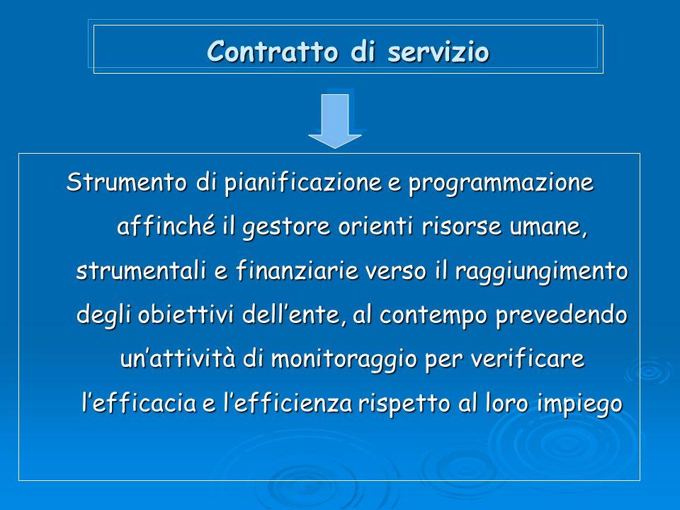 Contratto di servizio Strumento di pianificazione e programmazione affinché il gestore orienti risorse umane, strumentali e finanziarie verso il raggi