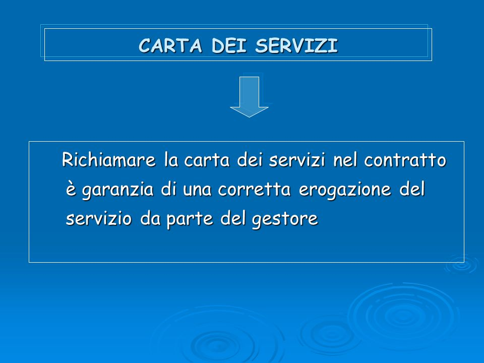 CARTA DEI SERVIZI Richiamare la carta dei servizi nel contratto è garanzia di una corretta erogazione del servizio da parte del gestore Richiamare la carta dei servizi nel contratto è garanzia di una corretta erogazione del servizio da parte del gestore