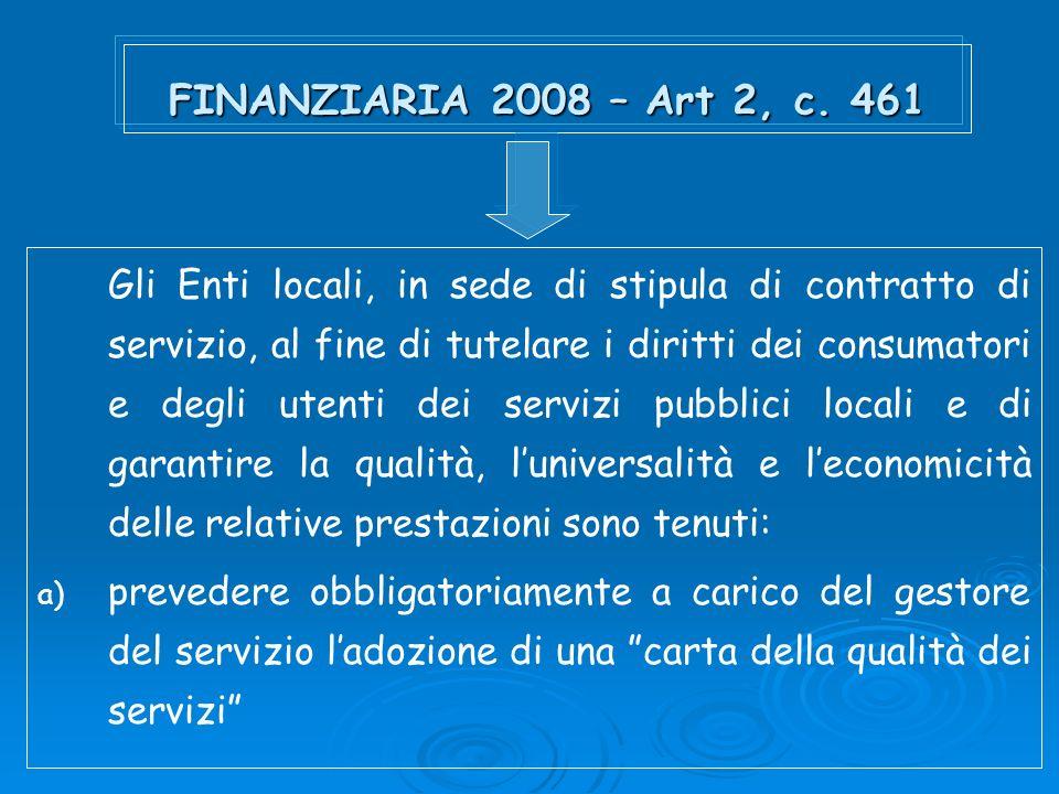 FINANZIARIA 2008 – Art 2, c. 461 Gli Enti locali, in sede di stipula di contratto di servizio, al fine di tutelare i diritti dei consumatori e degli u