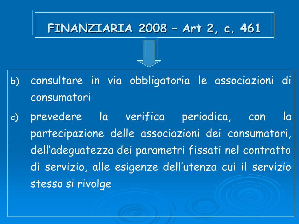 FINANZIARIA 2008 – Art 2, c. 461 b) consultare in via obbligatoria le associazioni di consumatori c) prevedere la verifica periodica, con la partecipa
