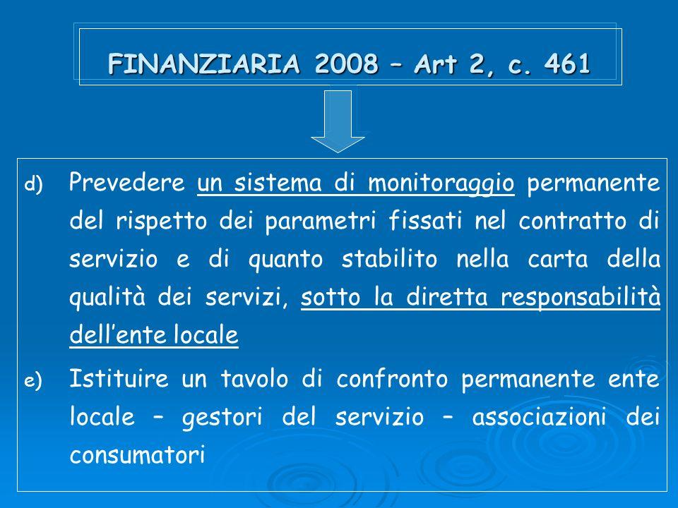 FINANZIARIA 2008 – Art 2, c. 461 d) Prevedere un sistema di monitoraggio permanente del rispetto dei parametri fissati nel contratto di servizio e di