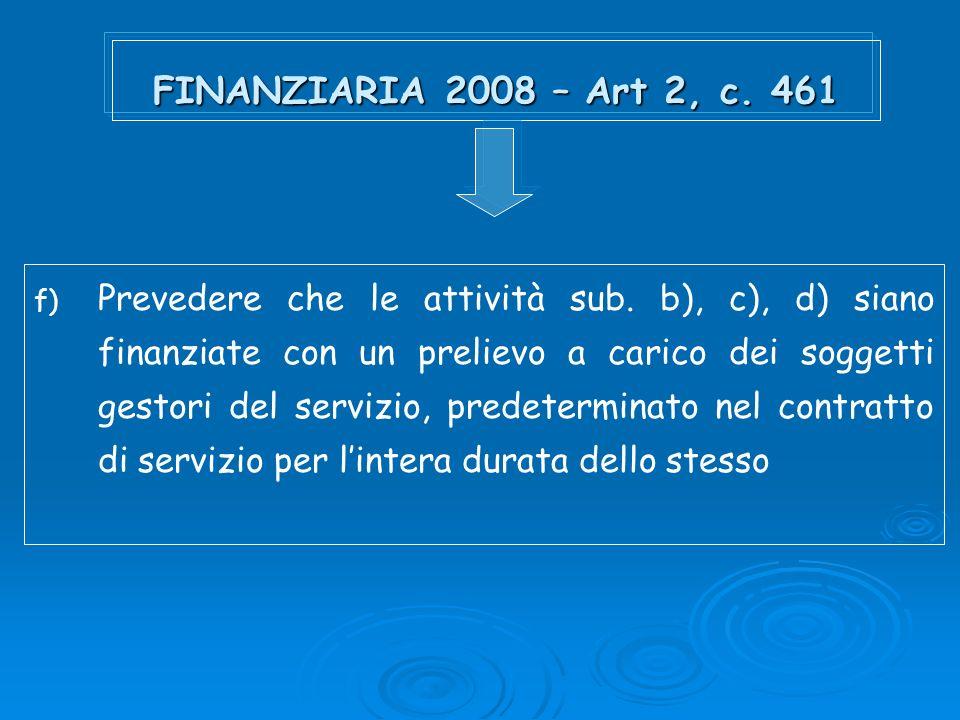 FINANZIARIA 2008 – Art 2, c. 461 f) Prevedere che le attività sub. b), c), d) siano finanziate con un prelievo a carico dei soggetti gestori del servi