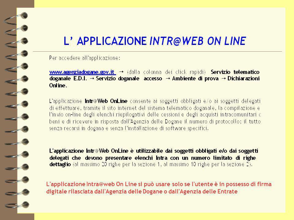 L applicazione Intra@web On Line si può usare solo se l utente è in possesso di firma digitale rilasciata dall Agenzia delle Dogane o dall Agenzia delle Entrate
