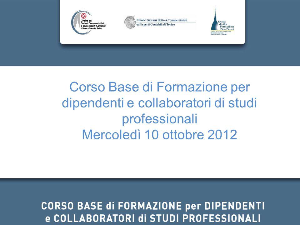 1 Corso Base di Formazione per dipendenti e collaboratori di studi professionali Mercoledì 10 ottobre 2012