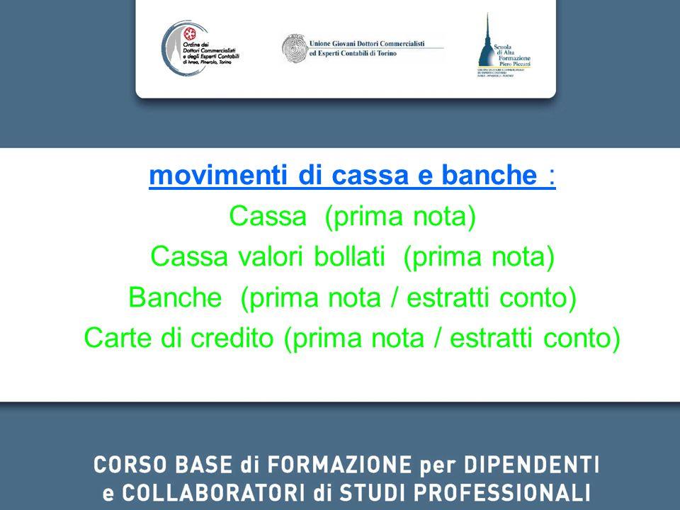 movimenti di cassa e banche : Cassa (prima nota) Cassa valori bollati (prima nota) Banche (prima nota / estratti conto) Carte di credito (prima nota /