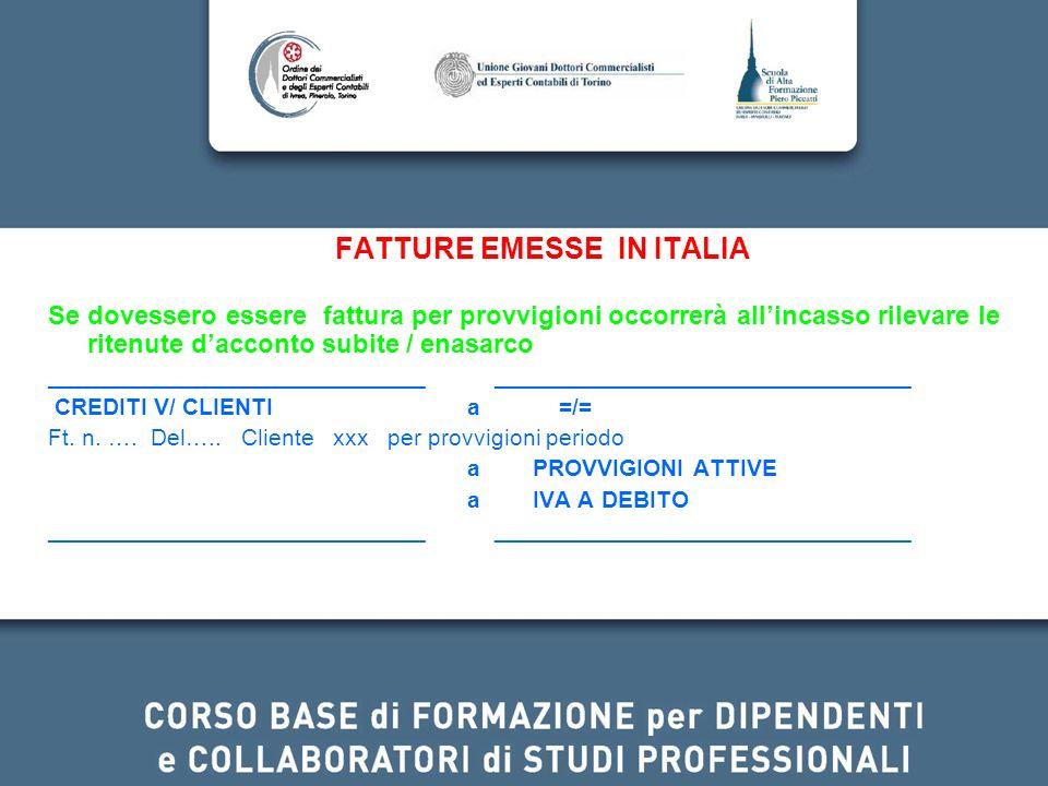 FATTURE EMESSE IN ITALIA Se dovessero essere fattura per provvigioni occorrerà allincasso rilevare le ritenute dacconto subite / enasarco ____________