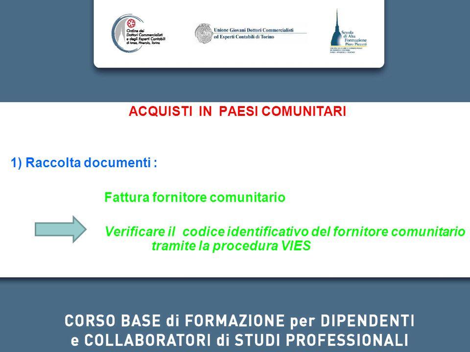 ACQUISTI IN PAESI COMUNITARI 1) Raccolta documenti : Fattura fornitore comunitario Verificare il codice identificativo del fornitore comunitario trami