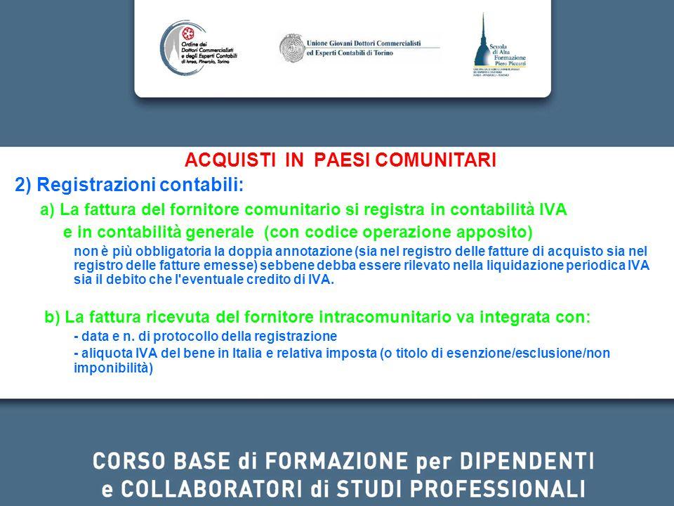 ACQUISTI IN PAESI COMUNITARI 2) Registrazioni contabili: a) La fattura del fornitore comunitario si registra in contabilità IVA e in contabilità gener