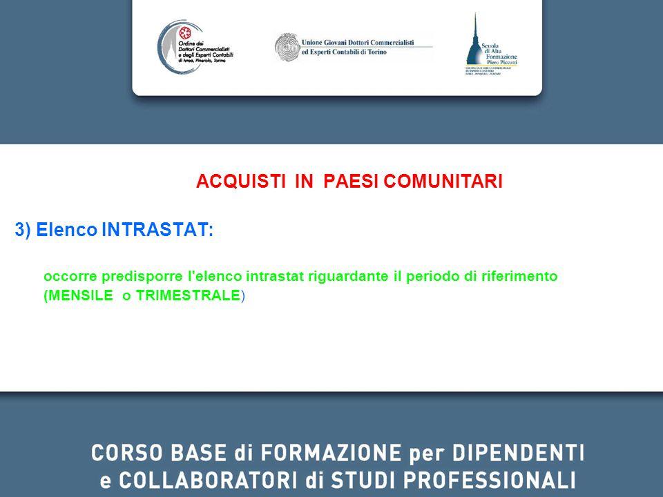 ACQUISTI IN PAESI COMUNITARI 3) Elenco INTRASTAT: occorre predisporre l'elenco intrastat riguardante il periodo di riferimento (MENSILE o TRIMESTRALE)