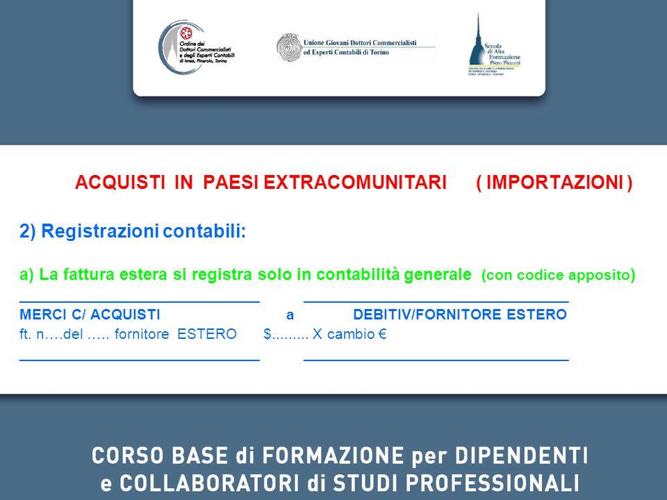 ACQUISTI IN PAESI EXTRACOMUNITARI ( IMPORTAZIONI ) 2) Registrazioni contabili: a) La fattura estera si registra solo in contabilità generale (con codi