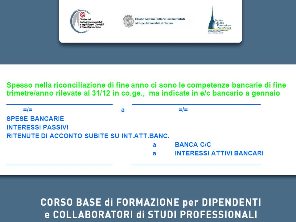 Spesso nella riconciliazione di fine anno ci sono le competenze bancarie di fine trimetre/anno rilevate al 31/12 in co.ge., ma indicate in e/c bancari