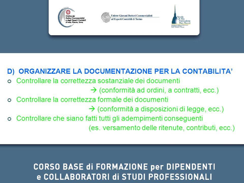 D) ORGANIZZARE LA DOCUMENTAZIONE PER LA CONTABILITA Controllare la correttezza sostanziale dei documenti (conformità ad ordini, a contratti, ecc.) Con