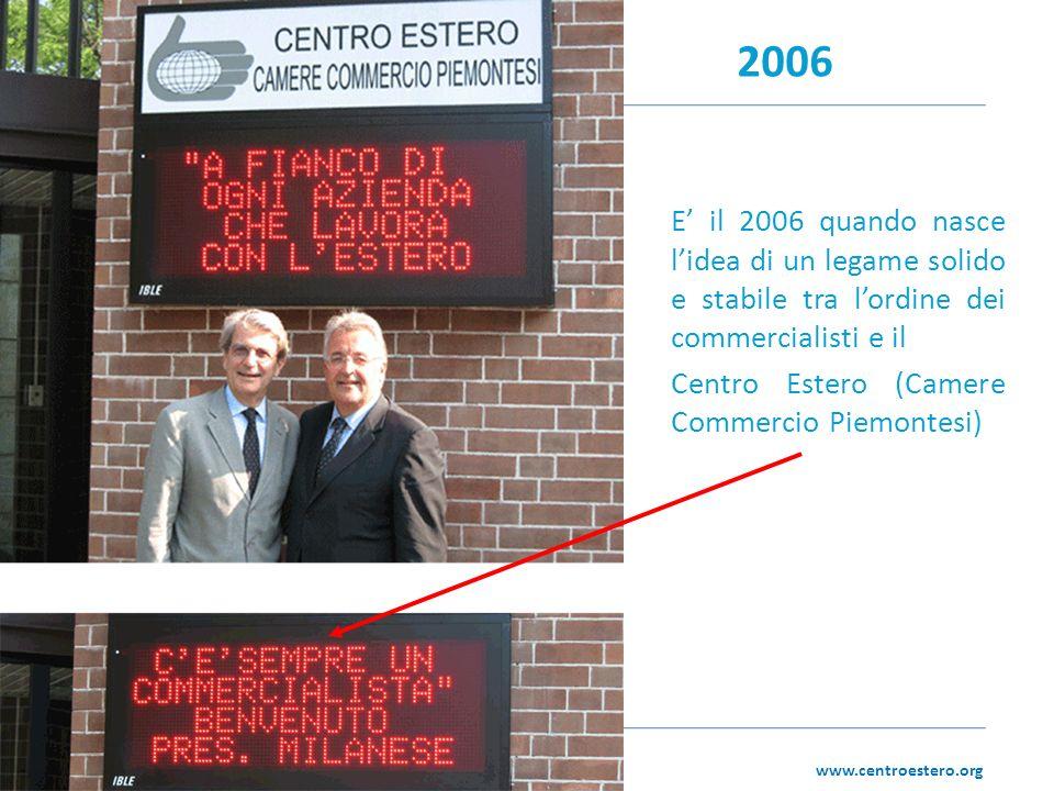 www.centroestero.org 2006 E il 2006 quando nasce lidea di un legame solido e stabile tra lordine dei commercialisti e il Centro Estero (Camere Commercio Piemontesi)