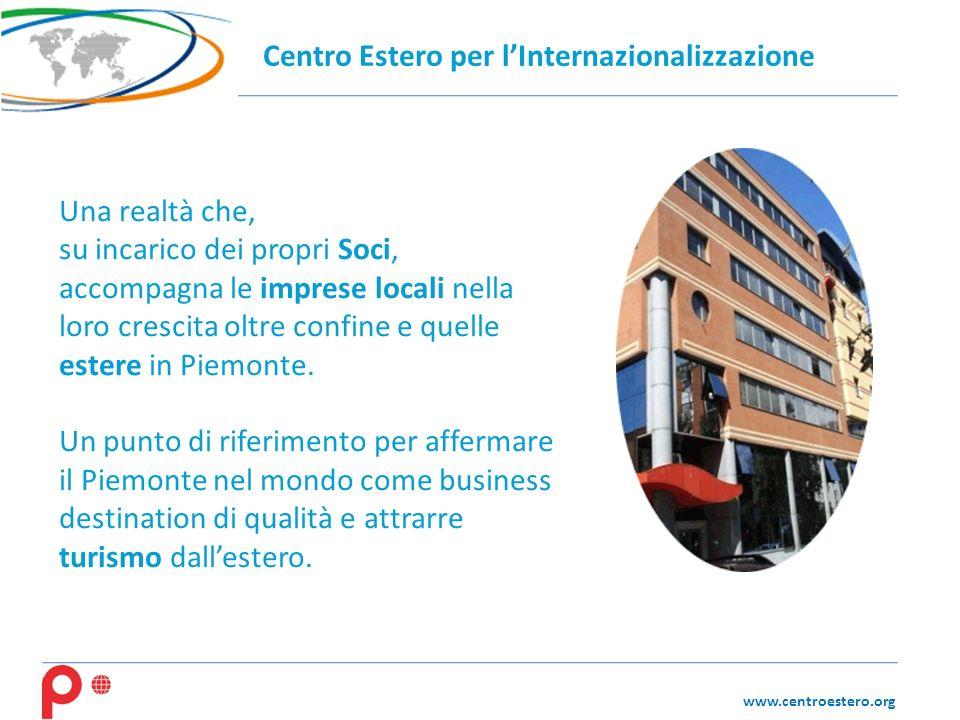 www.centroestero.org Una realtà che, su incarico dei propri Soci, accompagna le imprese locali nella loro crescita oltre confine e quelle estere in Piemonte.